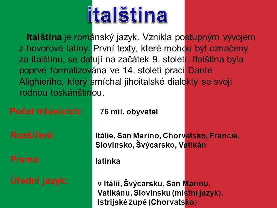italština Italština je románský jazyk. Vznikla postupným vývojem