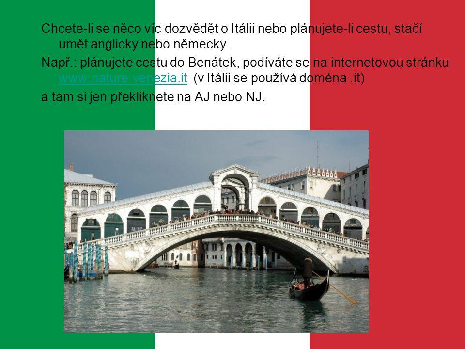 Chcete-li se něco víc dozvědět o Itálii nebo plánujete-li cestu, stačí umět anglicky nebo německy .