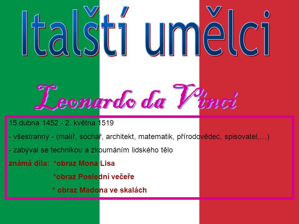Italští umělci Leonardo da Vinci 15.dubna 1452 - 2. května 1519