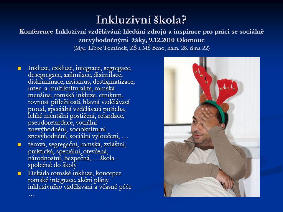 Inkluzivní škola Konference Inkluzivní vzdělávání: hledání zdrojů a inspirace pro práci se sociálně znevýhodněnými žáky, 9.12.2010 Olomouc (Mgr. Libor Tománek, ZŠ a MŠ Brno, nám. 28. října 22)