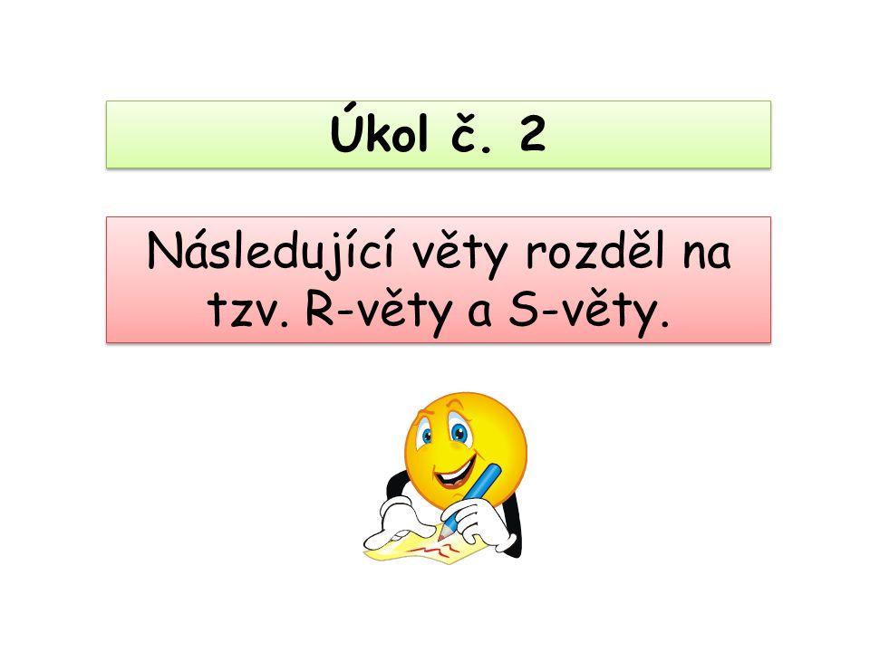 Následující věty rozděl na tzv. R-věty a S-věty.