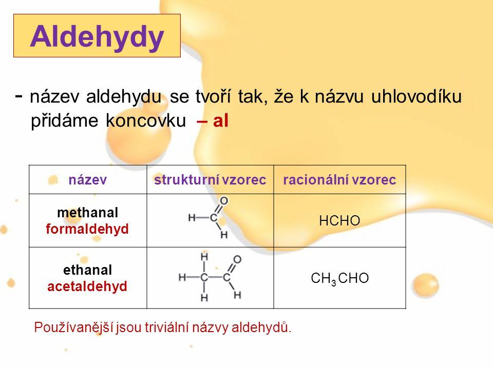 Aldehydy název aldehydu se tvoří tak, že k názvu uhlovodíku