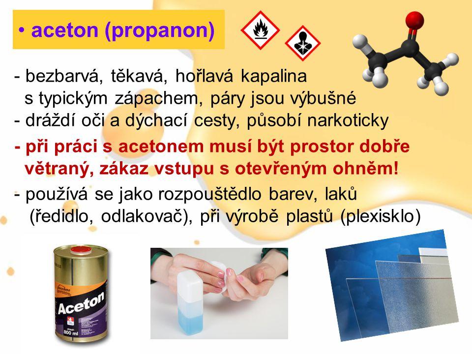 aceton (propanon) - bezbarvá, těkavá, hořlavá kapalina
