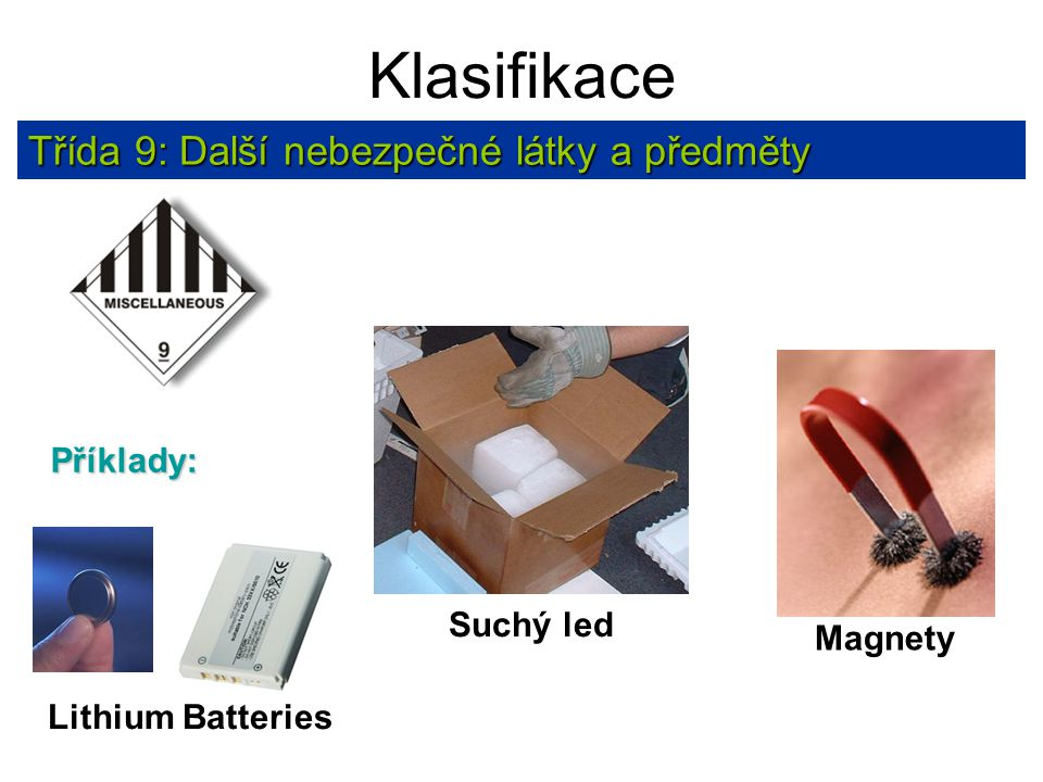 Klasifikace Třída 9: Další nebezpečné látky a předměty Příklady: