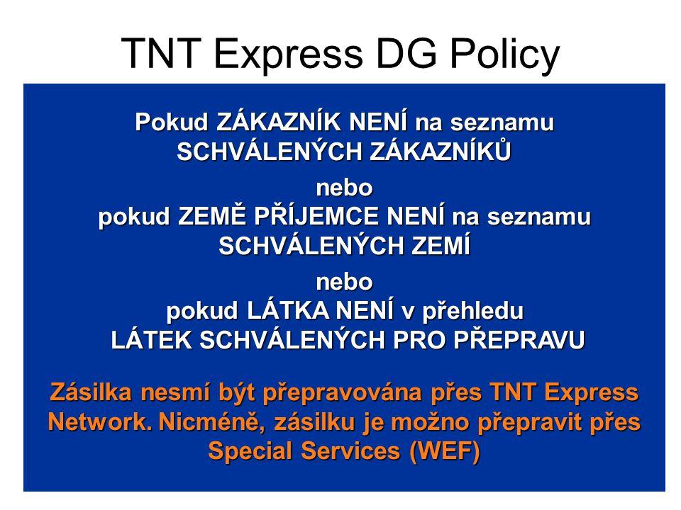 TNT Express DG Policy Pokud ZÁKAZNÍK NENÍ na seznamu SCHVÁLENÝCH ZÁKAZNÍKŮ. nebo pokud ZEMĚ PŘÍJEMCE NENÍ na seznamu SCHVÁLENÝCH ZEMÍ.