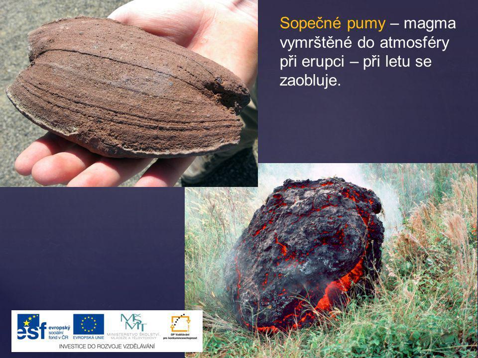 Sopečné pumy – magma vymrštěné do atmosféry při erupci – při letu se zaobluje.