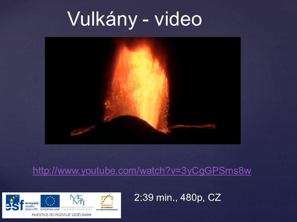 Vulkány - video http://www.youtube.com/watch v=3yCgGPSms8w
