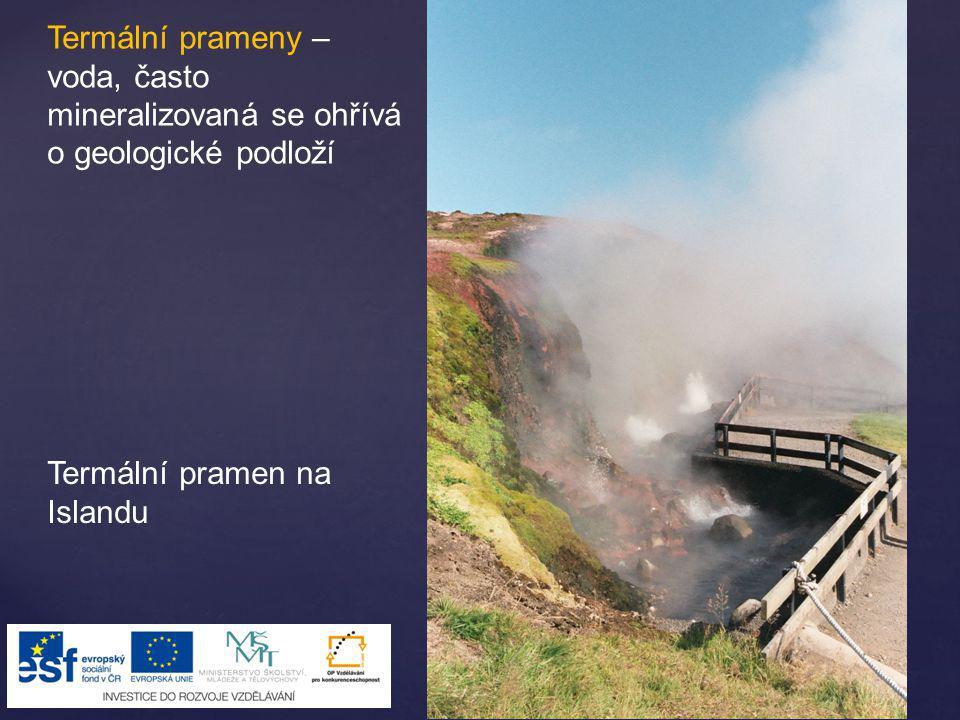 Termální prameny – voda, často mineralizovaná se ohřívá o geologické podloží