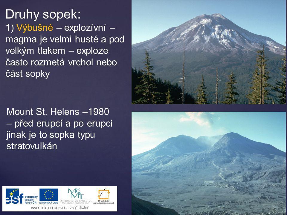 Druhy sopek: 1) Výbušné – explozívní – magma je velmi husté a pod velkým tlakem – exploze často rozmetá vrchol nebo část sopky.