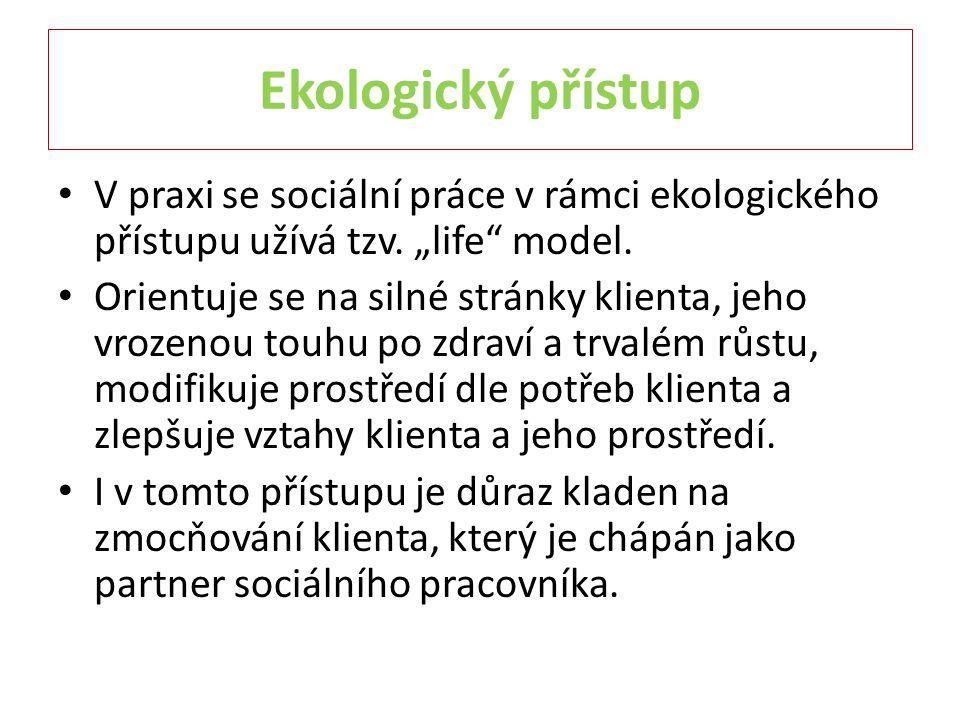 """Ekologický přístup V praxi se sociální práce v rámci ekologického přístupu užívá tzv. """"life model."""