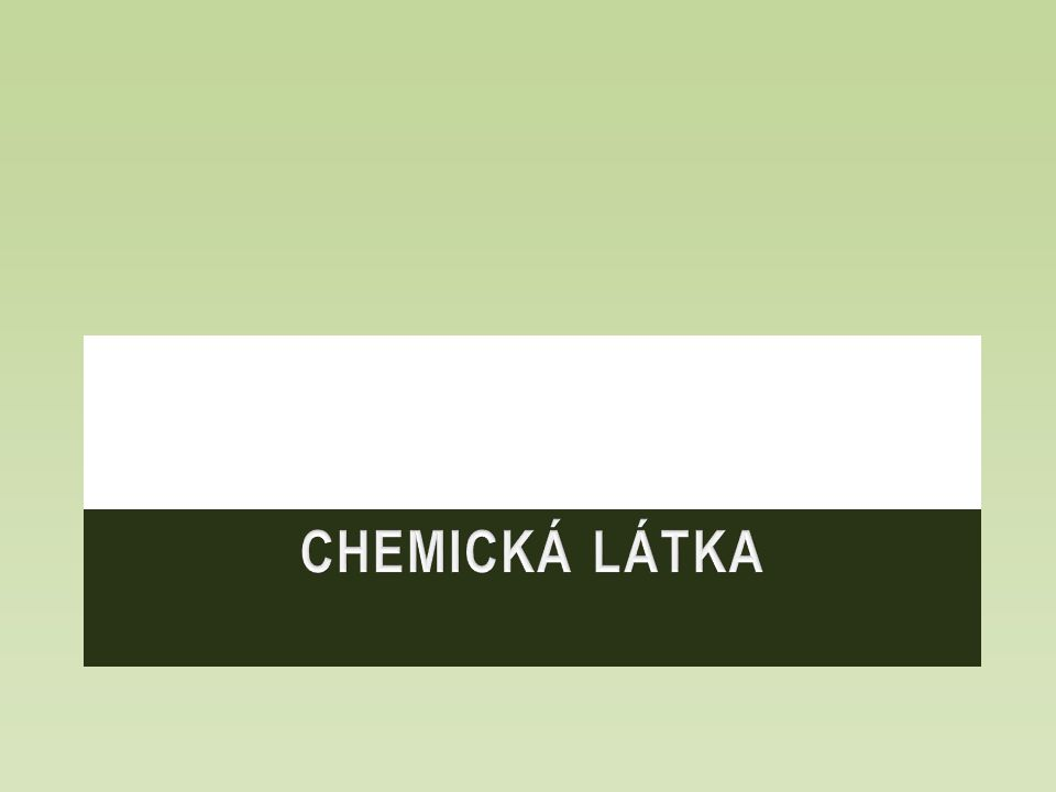 CHEMICKÁ LÁTKA
