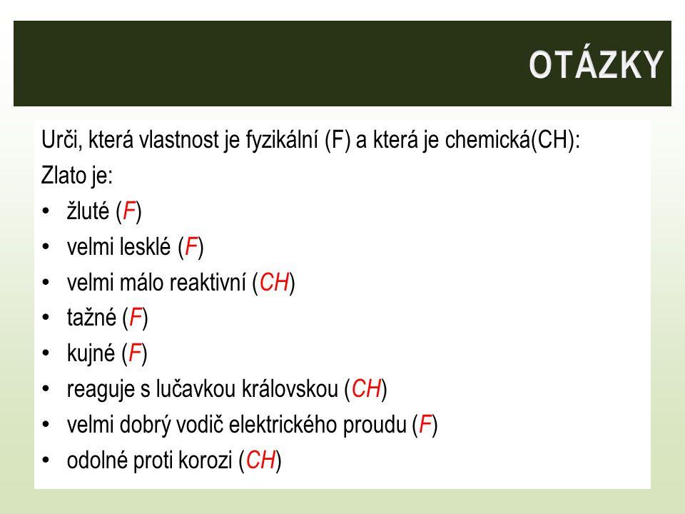 OTÁZKY Urči, která vlastnost je fyzikální (F) a která je chemická(CH):