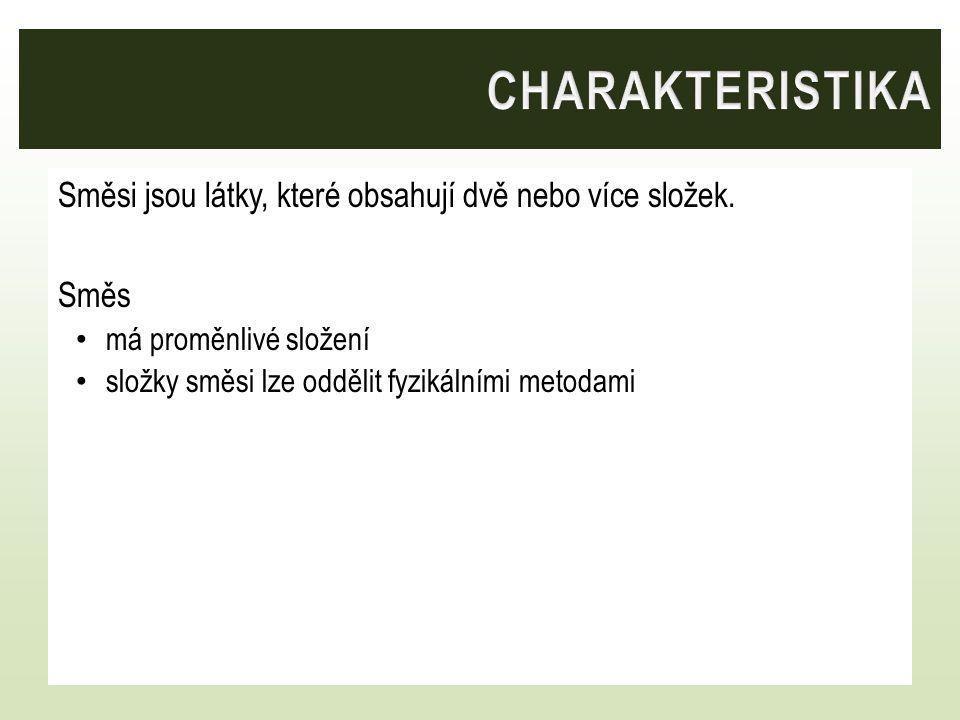 CHARAKTERISTIKA Směsi jsou látky, které obsahují dvě nebo více složek.