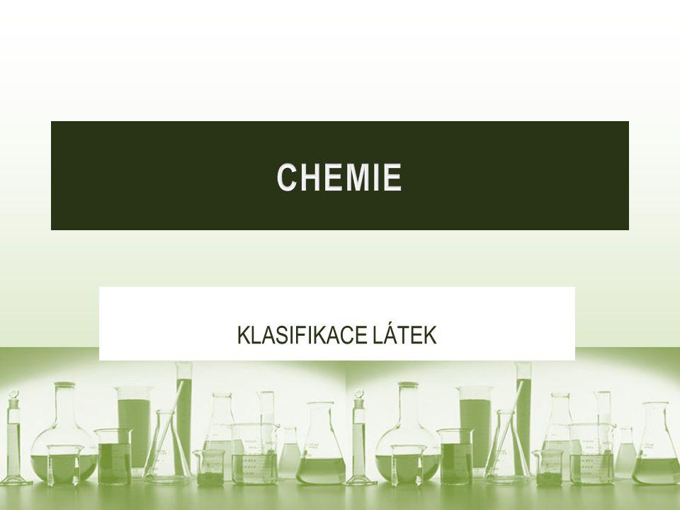 CHEMIE KLASIFIKACE LÁTEK
