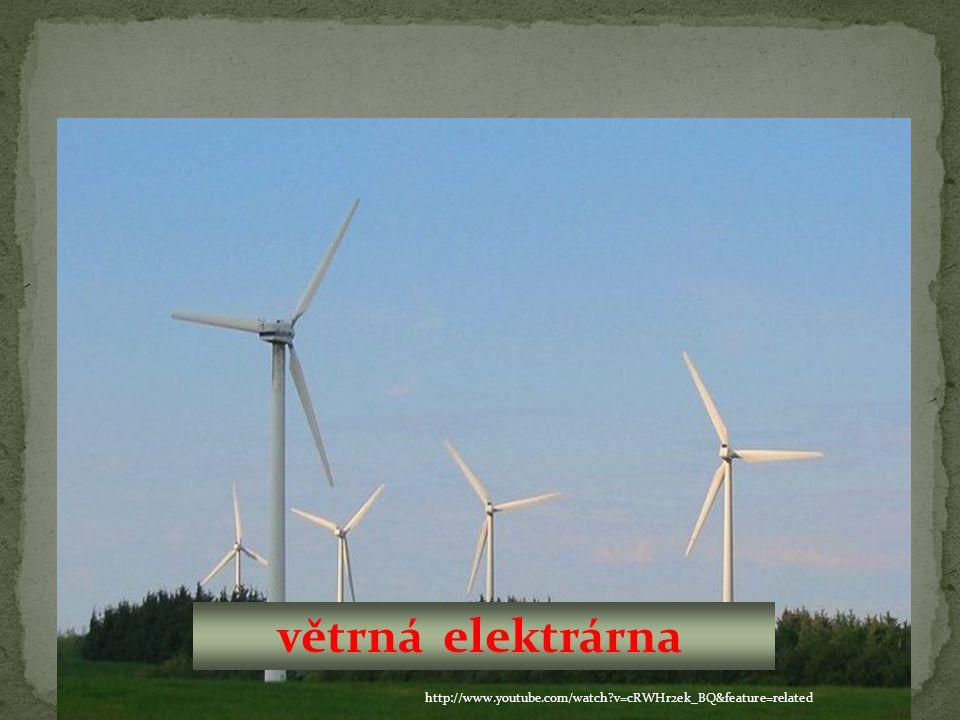 větrná elektrárna http://www.youtube.com/watch v=cRWHr2ek_BQ&feature=related