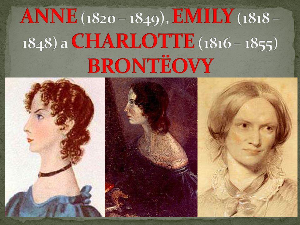ANNE (1820 – 1849), EMILY (1818 – 1848) a CHARLOTTE (1816 – 1855) BRONTËOVY