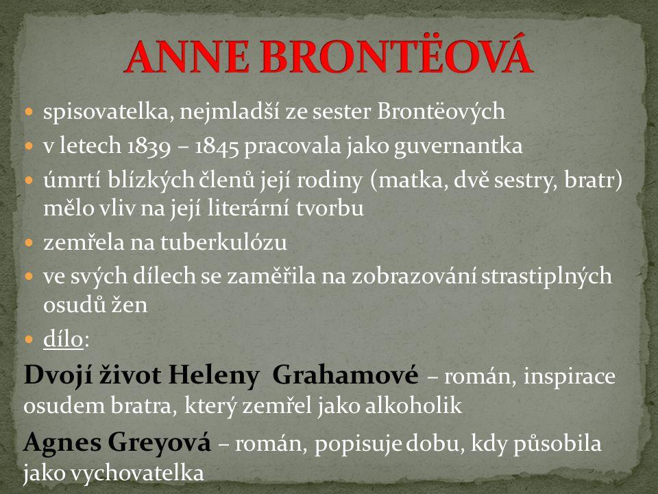 ANNE BRONTËOVÁ spisovatelka, nejmladší ze sester Brontëových. v letech 1839 – 1845 pracovala jako guvernantka.