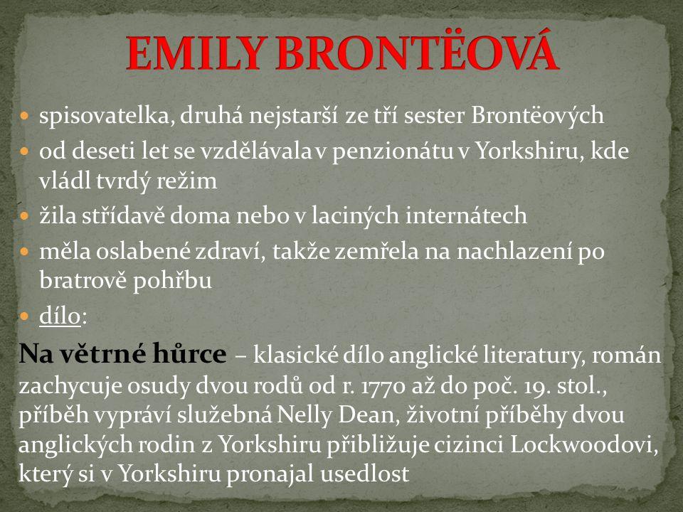 EMILY BRONTËOVÁ spisovatelka, druhá nejstarší ze tří sester Brontëových.