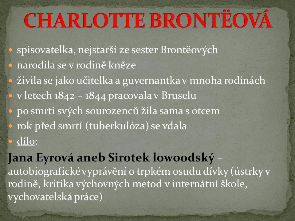 CHARLOTTE BRONTËOVÁ spisovatelka, nejstarší ze sester Brontëových. narodila se v rodině kněze.