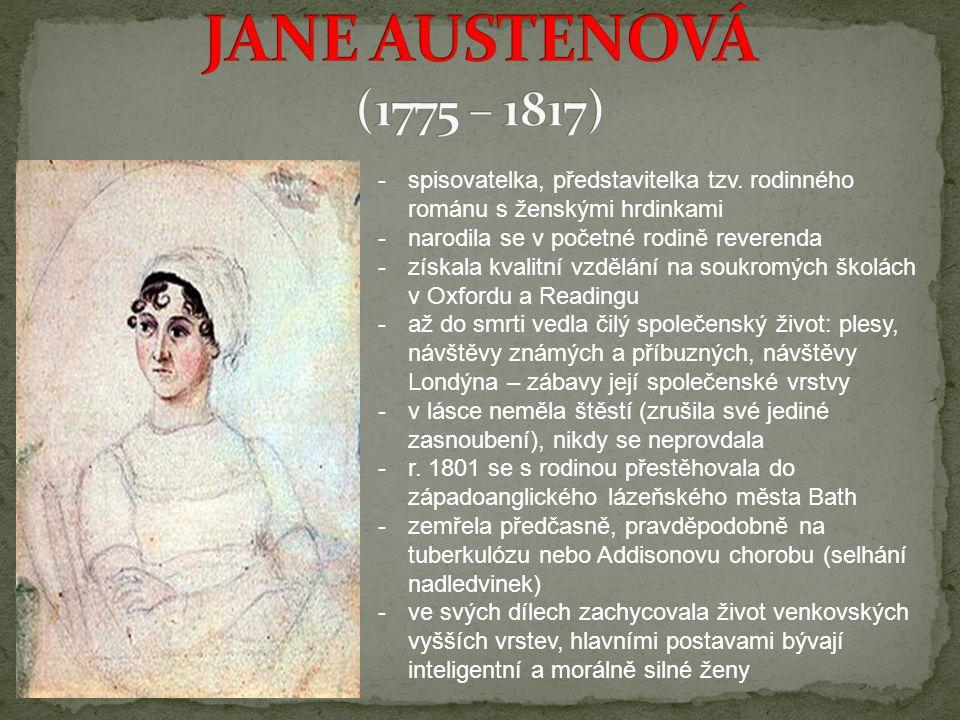 JANE AUSTENOVÁ (1775 – 1817) spisovatelka, představitelka tzv. rodinného románu s ženskými hrdinkami.