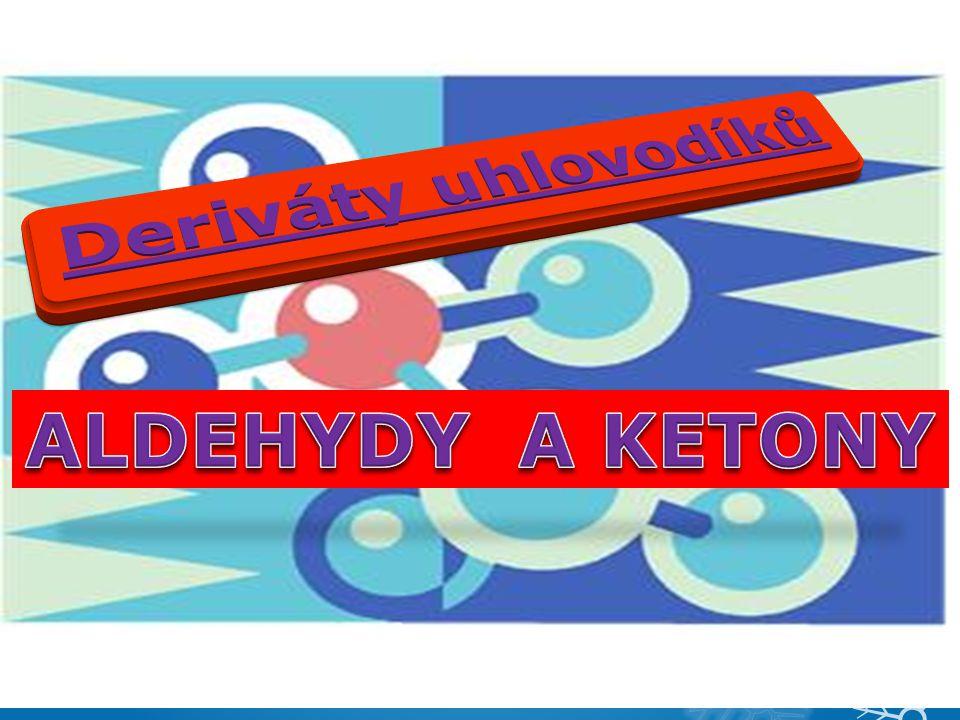 ALDEHYDY A KETONY Deriváty uhlovodíků