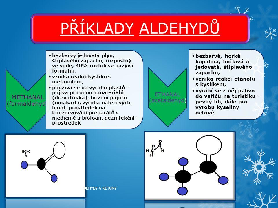 PŘÍKLADY ALDEHYDŮ METHANAL (formaldehyd) ETHANAL (acetaldehyd)
