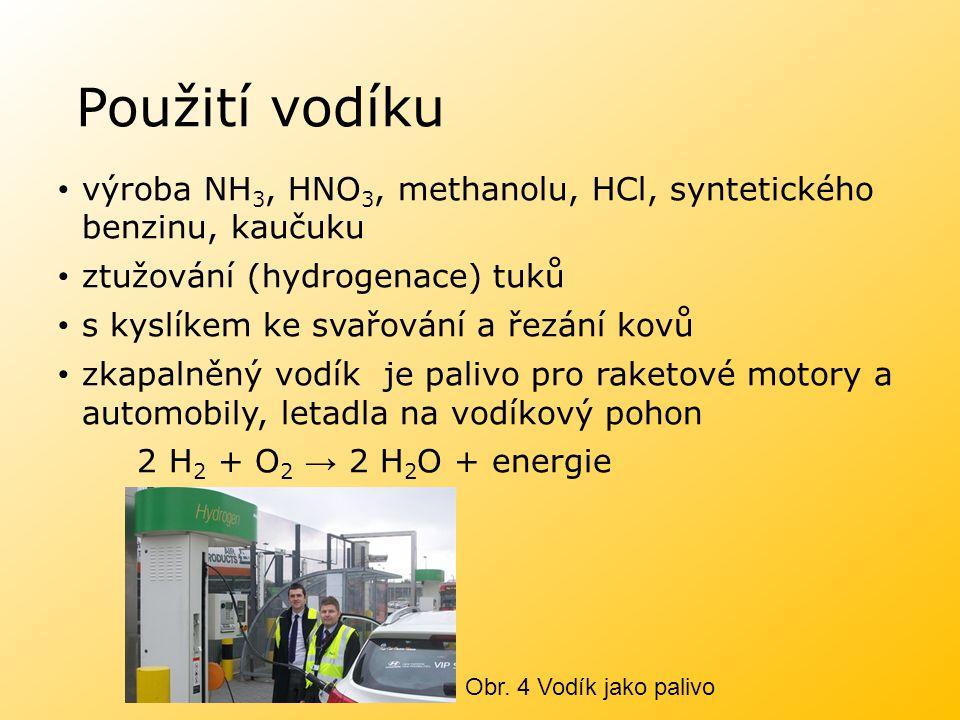 Použití vodíku výroba NH3, HNO3, methanolu, HCl, syntetického benzinu, kaučuku. ztužování (hydrogenace) tuků.