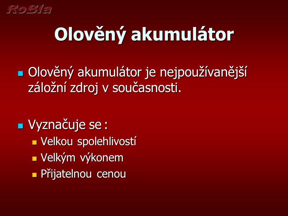 Olověný akumulátor Olověný akumulátor je nejpoužívanější záložní zdroj v současnosti. Vyznačuje se :