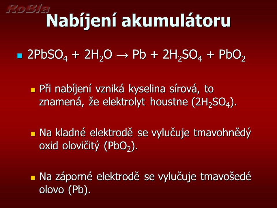 Nabíjení akumulátoru 2PbSO4 + 2H2O → Pb + 2H2SO4 + PbO2