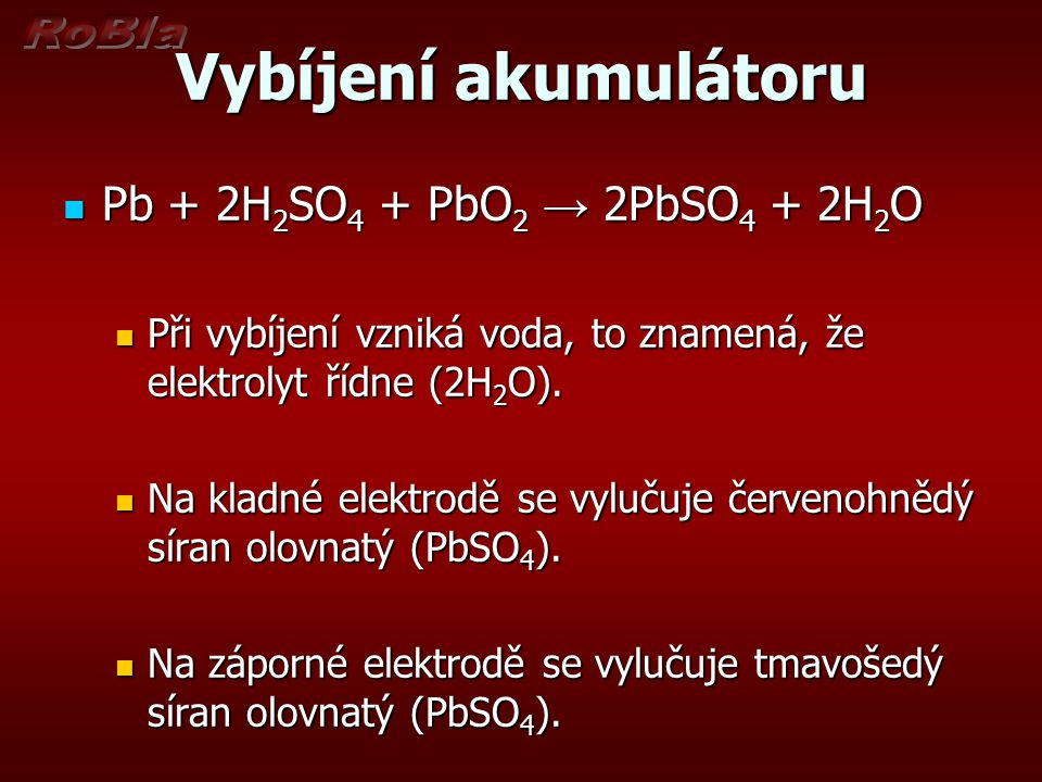 Vybíjení akumulátoru Pb + 2H2SO4 + PbO2 → 2PbSO4 + 2H2O