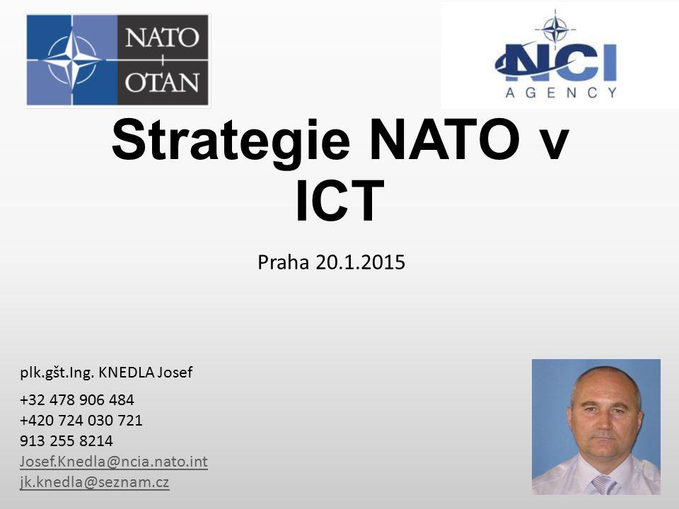 Strategie NATO v ICT Praha 20.1.2015 plk.gšt.Ing. KNEDLA Josef