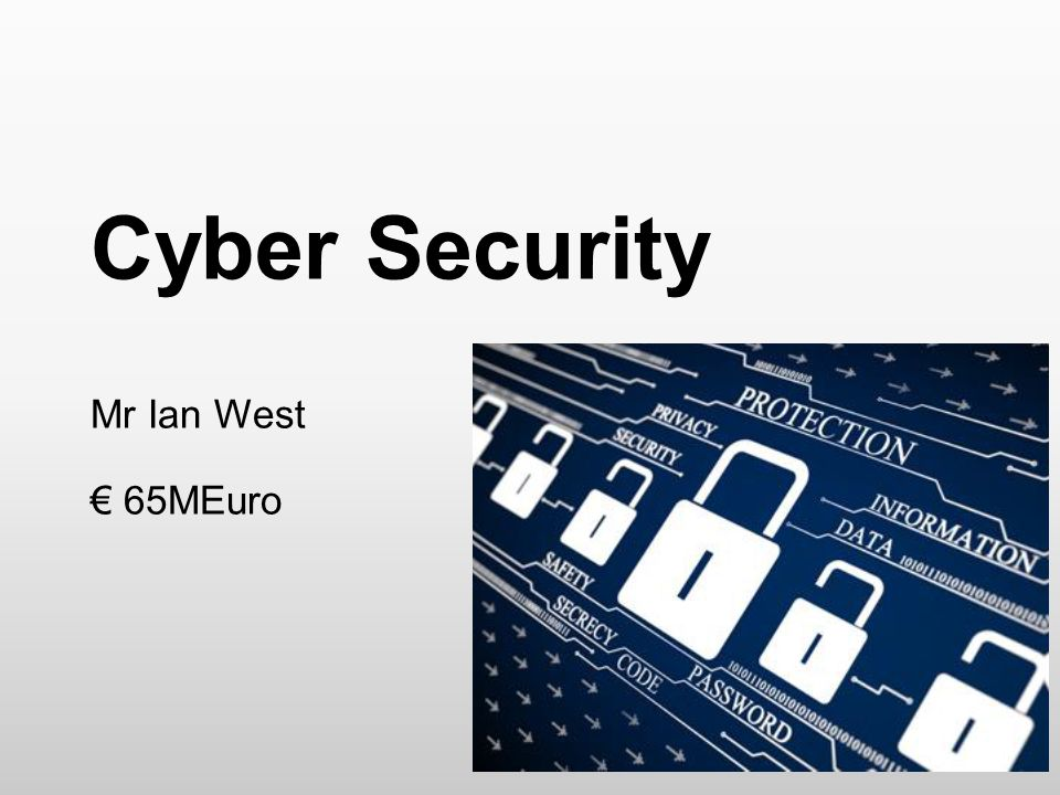 Cyber Security Mr Ian West € 65MEuro