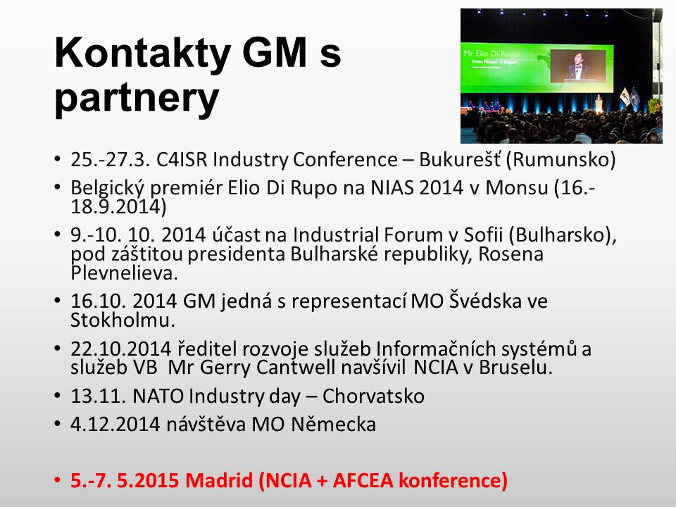 Kontakty GM s partnery 25.-27.3. C4ISR Industry Conference – Bukurešť (Rumunsko) Belgický premiér Elio Di Rupo na NIAS 2014 v Monsu (16.- 18.9.2014)