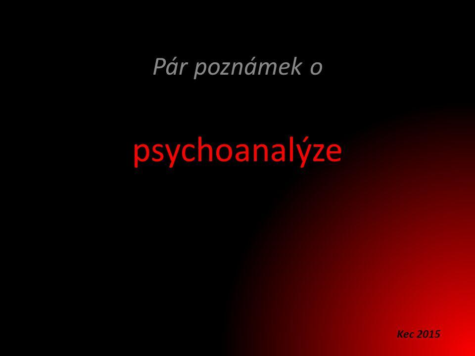Pár poznámek o psychoanalýze Kec 2015