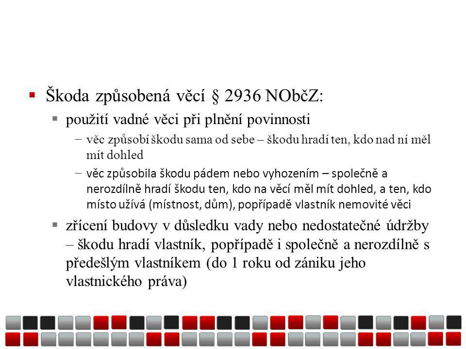 Škoda způsobená věcí § 2936 NObčZ:
