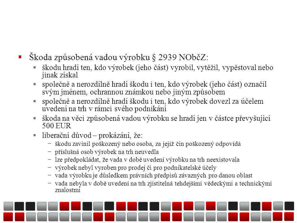 Škoda způsobená vadou výrobku § 2939 NObčZ: