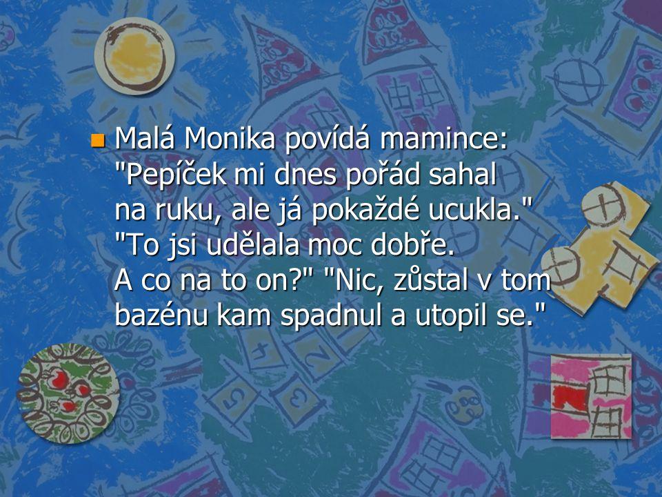 Malá Monika povídá mamince: Pepíček mi dnes pořád sahal na ruku, ale já pokaždé ucukla. To jsi udělala moc dobře.