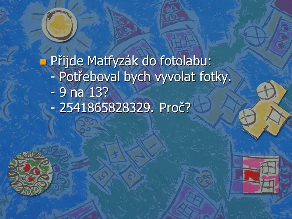 Přijde Matfyzák do fotolabu: - Potřeboval bych vyvolat fotky. - 9 na 13 - 2541865828329. Proč