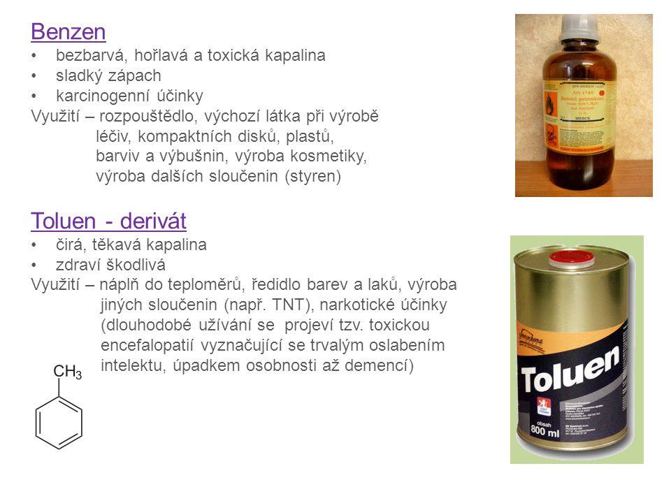 Benzen Toluen - derivát bezbarvá, hořlavá a toxická kapalina