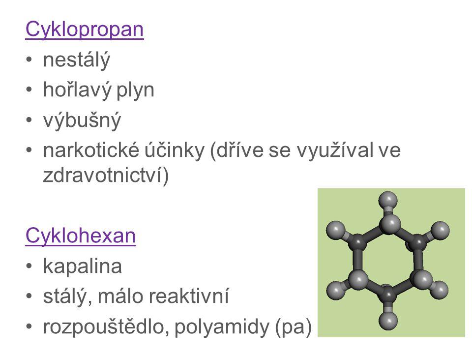 Cyklopropan nestálý. hořlavý plyn. výbušný. narkotické účinky (dříve se využíval ve zdravotnictví)