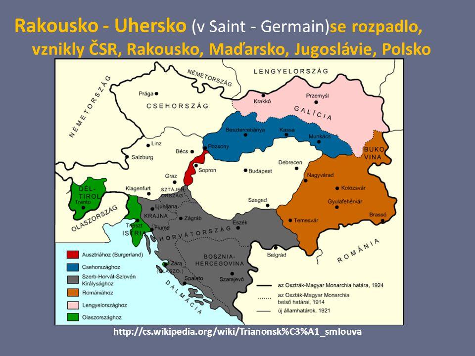 Rakousko - Uhersko (v Saint - Germain)se rozpadlo, vznikly ČSR, Rakousko, Maďarsko, Jugoslávie, Polsko