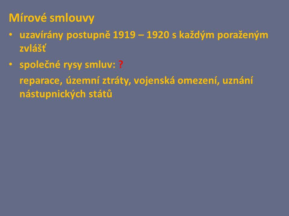 Mírové smlouvy uzavírány postupně 1919 – 1920 s každým poraženým zvlášť. společné rysy smluv: