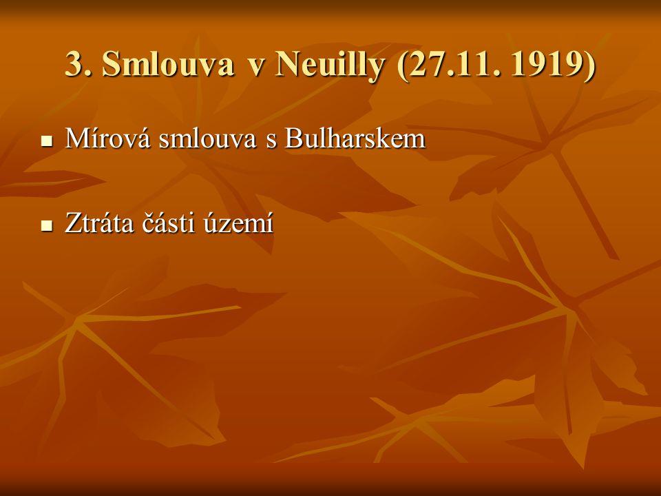 3. Smlouva v Neuilly (27.11. 1919) Mírová smlouva s Bulharskem