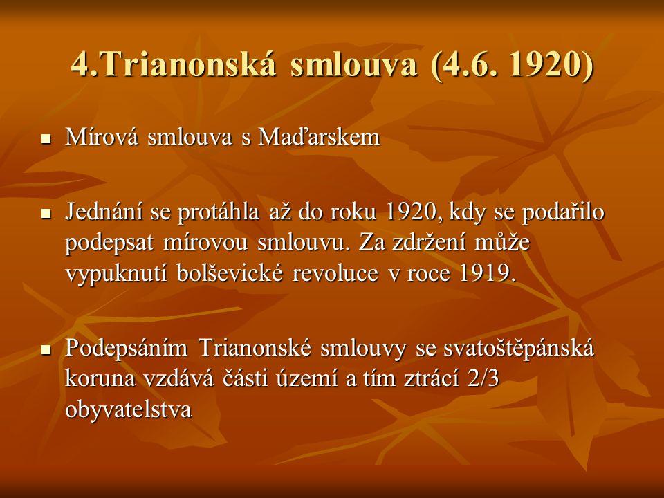 4.Trianonská smlouva (4.6. 1920) Mírová smlouva s Maďarskem
