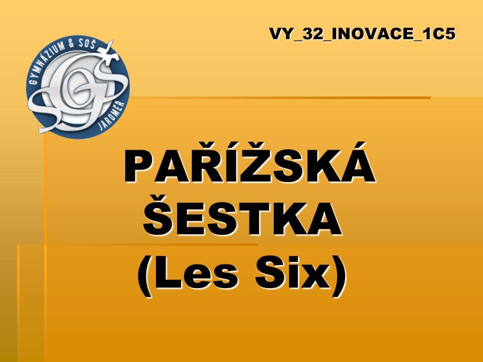 VY_32_INOVACE_1C5 PAŘÍŽSKÁ ŠESTKA (Les Six)