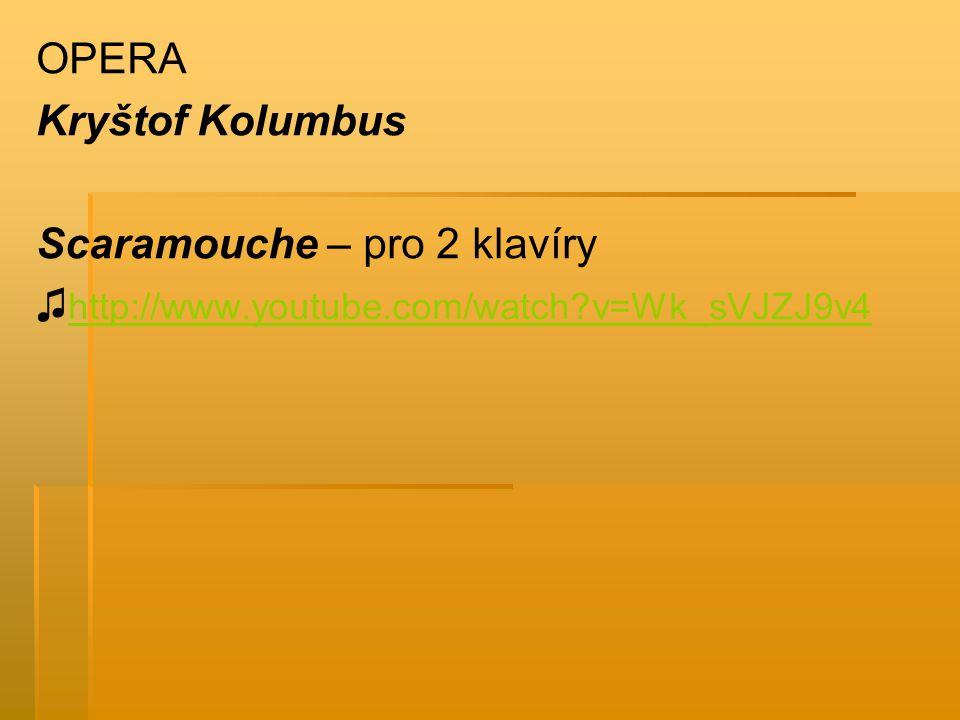 OPERA Kryštof Kolumbus Scaramouche – pro 2 klavíry ♫http://www.youtube.com/watch v=Wk_sVJZJ9v4