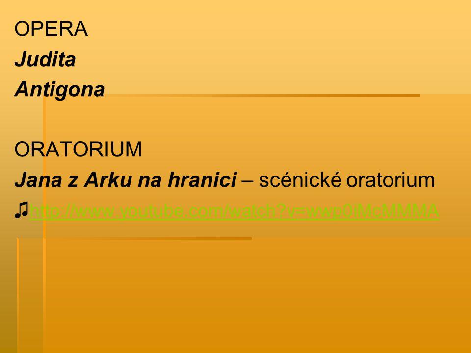OPERA Judita. Antigona. ORATORIUM. Jana z Arku na hranici – scénické oratorium.