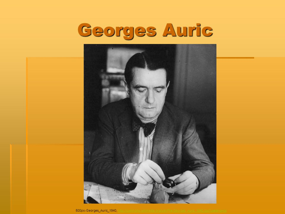 Georges Auric 500px-Georges_Auric_1940, http://commons.wikimedia.org/wiki/File:Georges_Auric_1940.jpg uselang=cs.