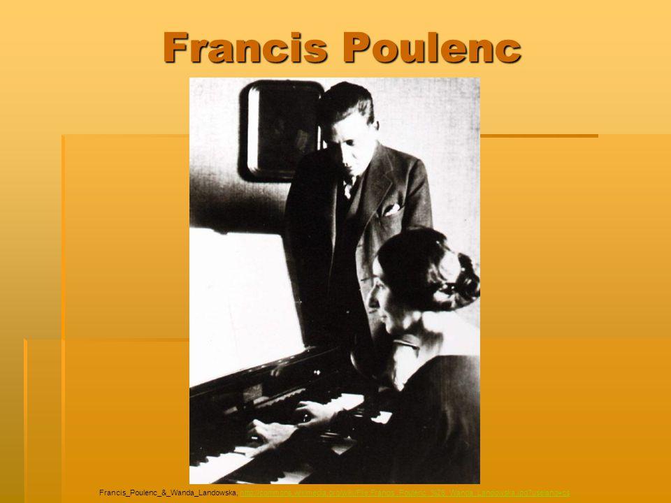 Francis Poulenc Francis_Poulenc_&_Wanda_Landowska, http://commons.wikimedia.org/wiki/File:Francis_Poulenc_%26_Wanda_Landowska.jpg uselang=cs.