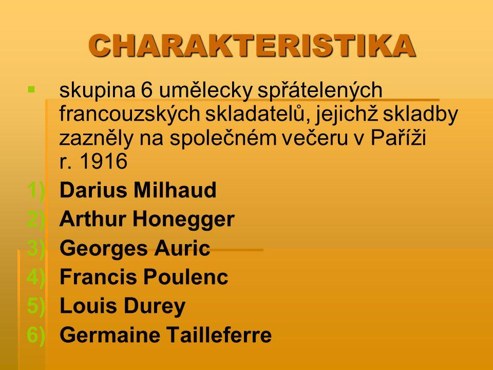 CHARAKTERISTIKA skupina 6 umělecky spřátelených francouzských skladatelů, jejichž skladby zazněly na společném večeru v Paříži r. 1916.